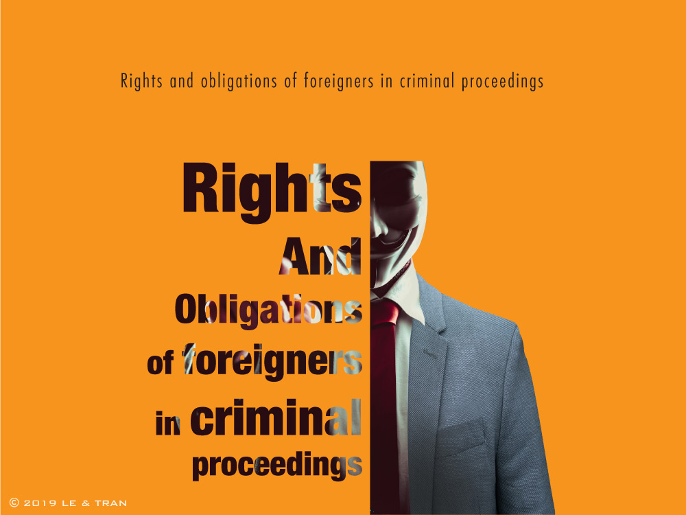 Rights and Obligations of Foreigners in Vietnam Criminal Proceedings Le Tran Law Ho Chi Minh